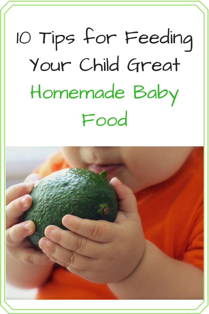 10 Tips for Feeding Your Child Great Homemade Baby Food. Want to make your own homemade baby food? These tips will save you time and energy! (Photo: Baby holding an avocado.)