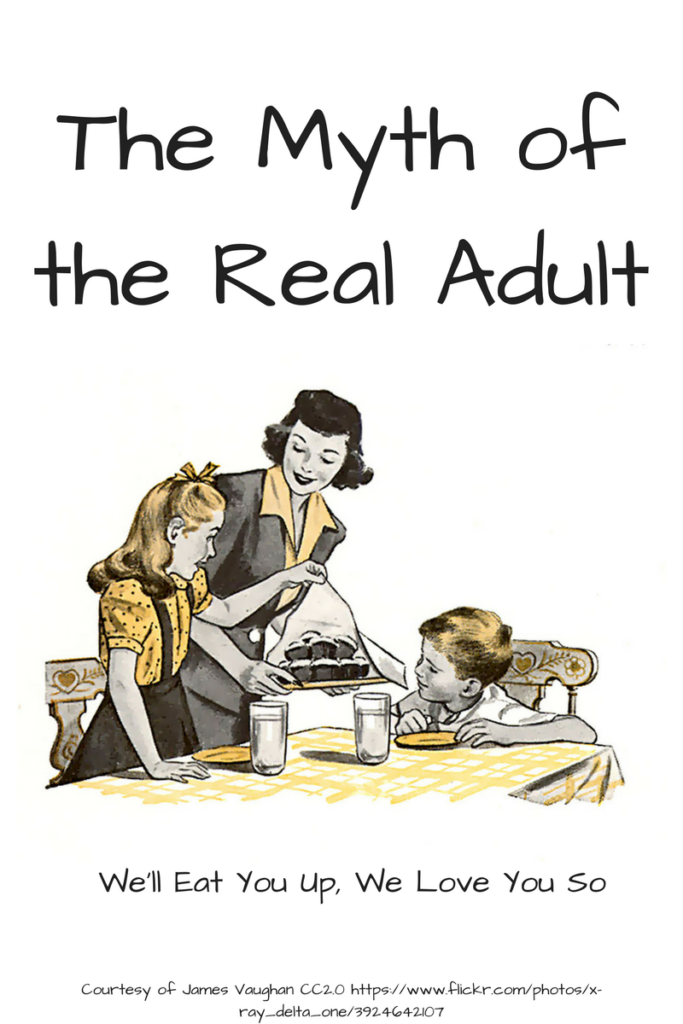 The Myth of the Real Adult. Who is this real adult my mind keeps claiming I'm not anyway? (Picture: Woman talking to two kids at a kitchen table, dressed in a 1950s fashion)