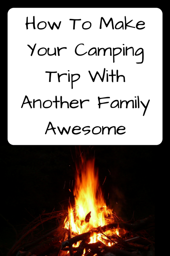 How to Make Your Camping Trip with Another Family Awesome. Going camping with two families? Check out these six lessons learned that helped us have a great time! (Photo: Campfire in darkness.)
