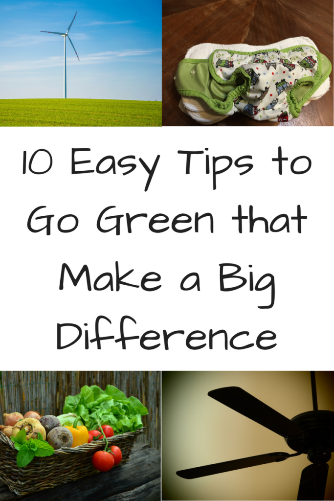 10 Easy Tips to Go Green that Make a Big Difference. Overwhelmed by the list of possible things to do to be more green? Check out these tips that give you the biggest bang for your time and energy. (Photos: Wind turbine in a grassy field, cloth diaper with owls on it on a table, basket of vegetables, ceiling fan)