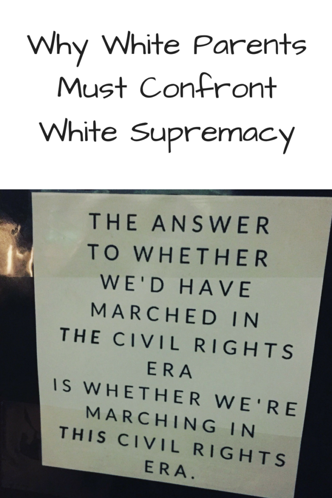 "Why White Parents Must Confront White Supremacy. The racism on display at the events in Charlottesville require a response - here's some things parents can do. (Photo: Sign saying ""The Answer to Whether We'd Have Marched in the Civil Rights Era is Whether We're Marching in This Civil Rights Era)"