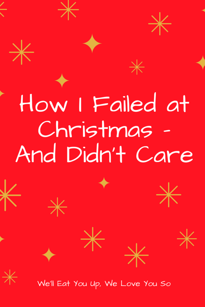 How I Failed at Christmas - And Didn't Care